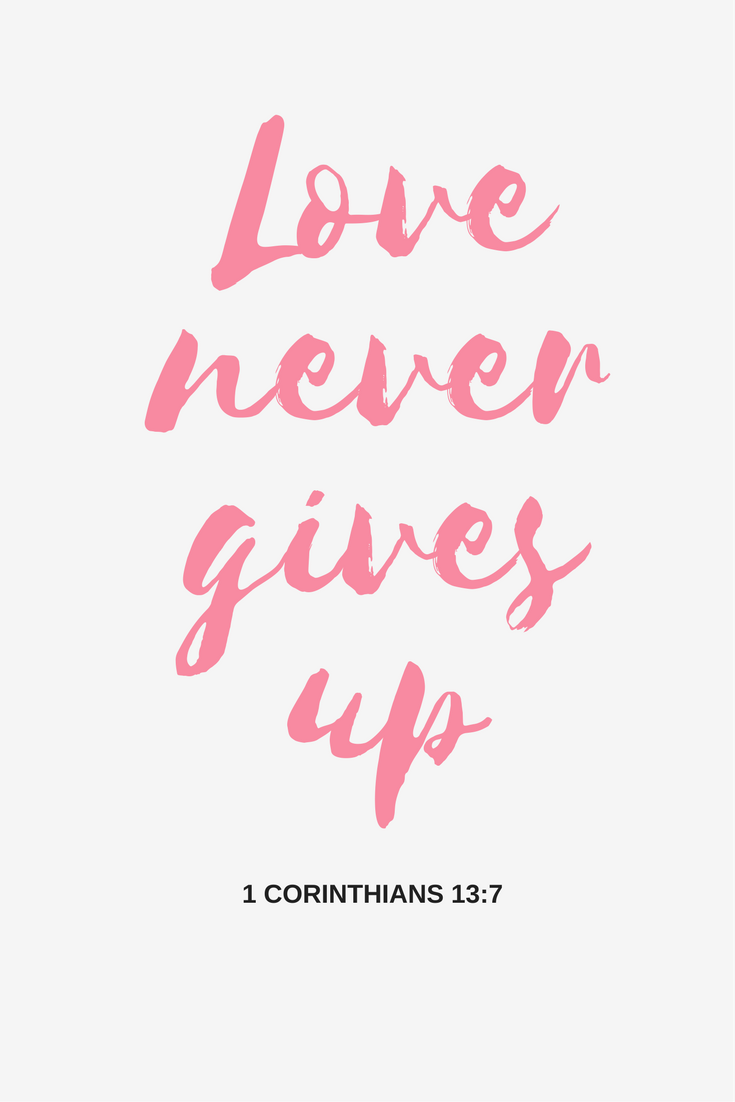 Love never gives up 1 Corinthians 13:7 Bible verse about love