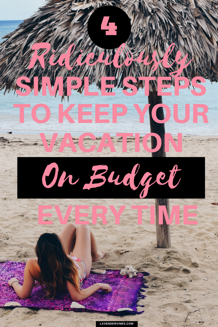 4 Ridiculously Simple Steps to Keep Your Vacation on Budget Every Time