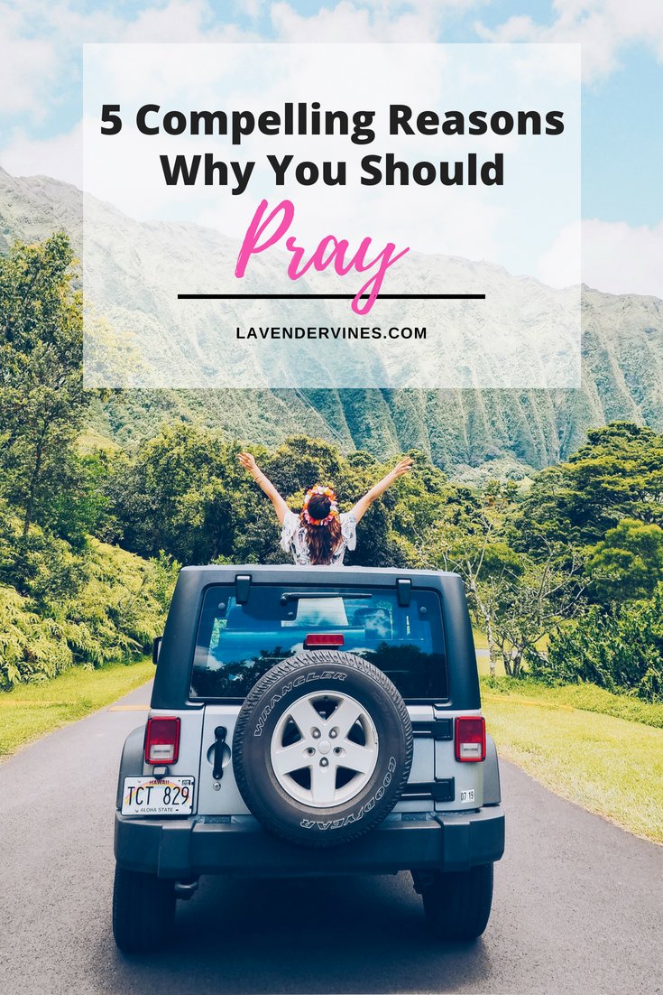 5 Compelling Reasons Why We Should Pray