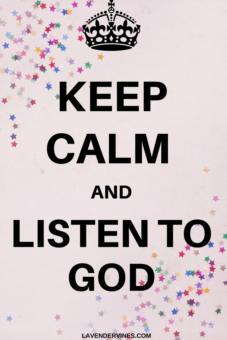 Keep calm and listen to God