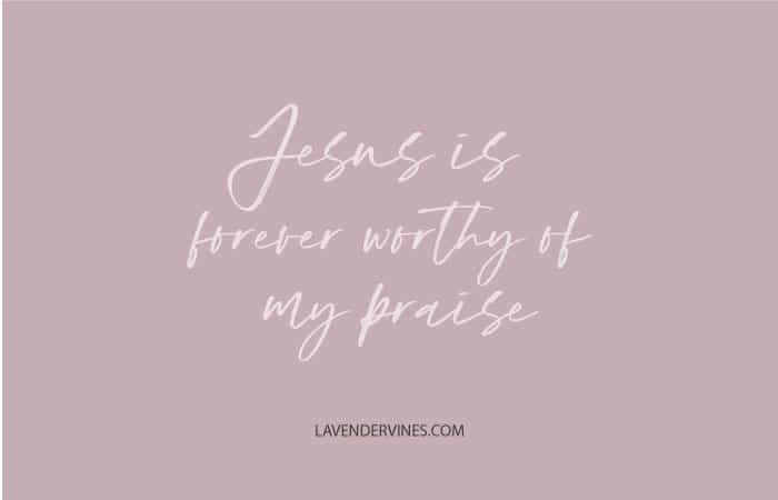 Jesus forever worthy of my praise