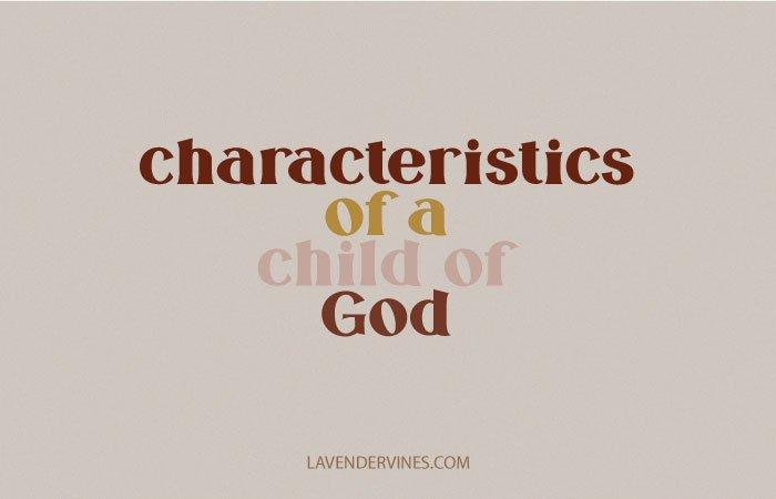 Characteristics of a Child of God