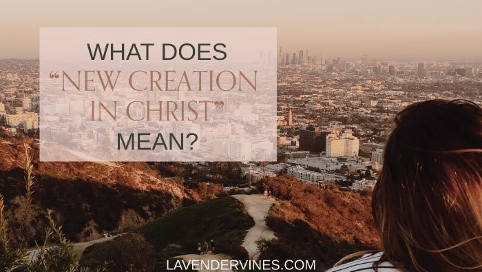 New creation in Christ - 2 Corinthians 5 17 meaning