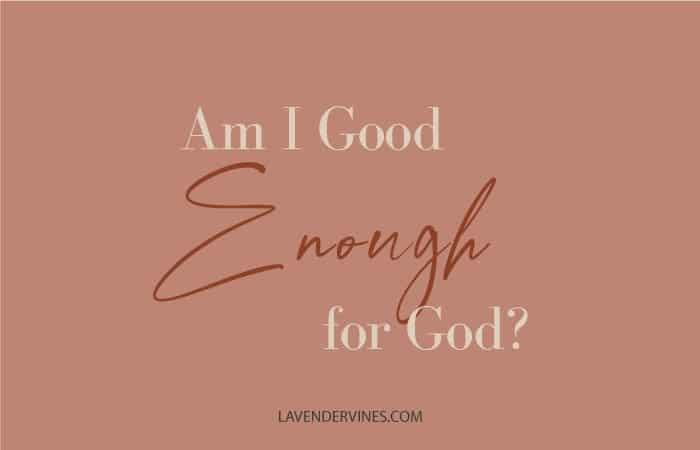 Am I Good Enough For God