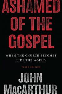Ashamed of the Gospel by John MacArthur
